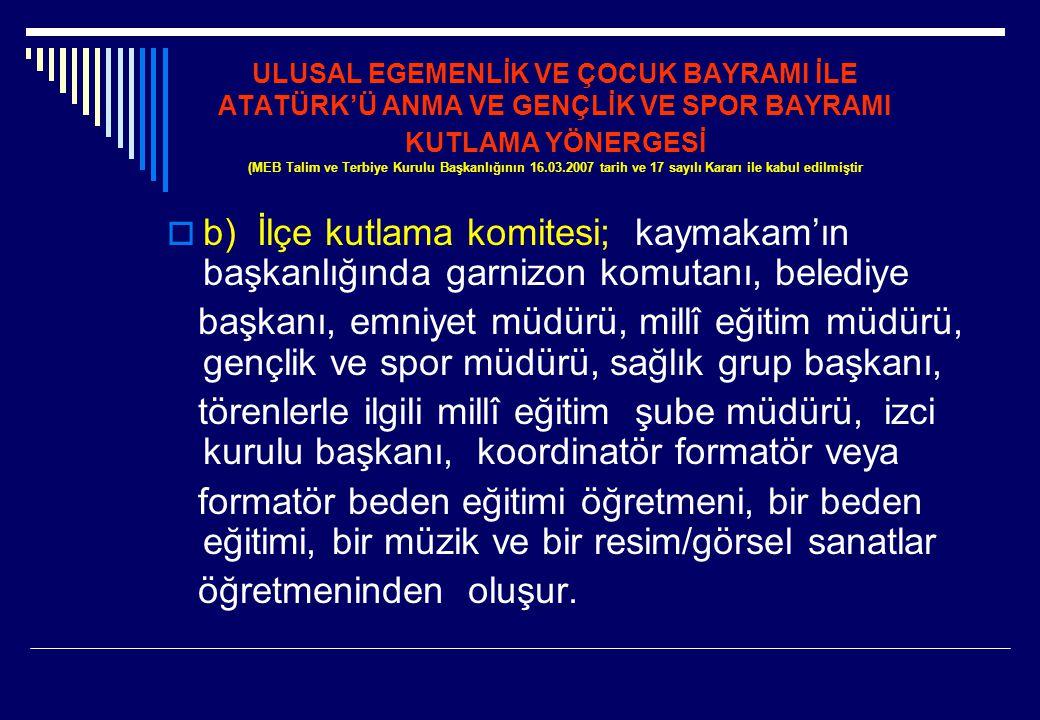 ULUSAL EGEMENLİK VE ÇOCUK BAYRAMI İLE ATATÜRK'Ü ANMA VE GENÇLİK VE SPOR BAYRAMI KUTLAMA YÖNERGESİ (MEB Talim ve Terbiye Kurulu Başkanlığının 16.03.2007 tarih ve 17 sayılı Kararı ile kabul edilmiştir