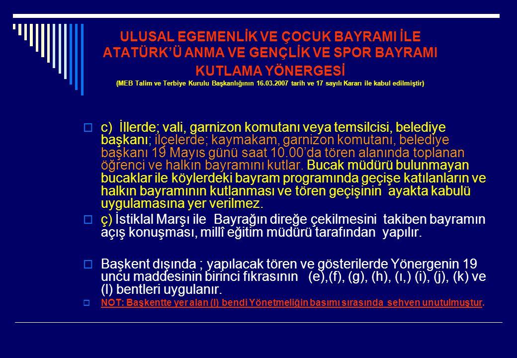 ULUSAL EGEMENLİK VE ÇOCUK BAYRAMI İLE ATATÜRK'Ü ANMA VE GENÇLİK VE SPOR BAYRAMI KUTLAMA YÖNERGESİ (MEB Talim ve Terbiye Kurulu Başkanlığının 16.03.2007 tarih ve 17 sayılı Kararı ile kabul edilmiştir)