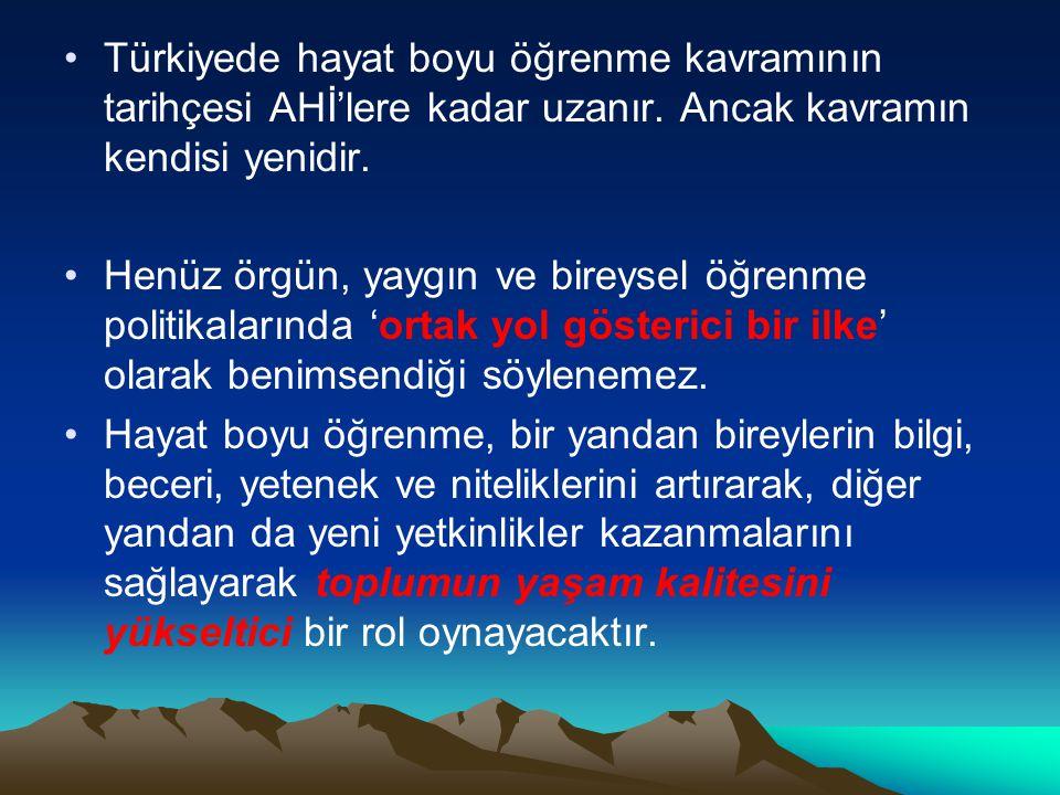 Türkiyede hayat boyu öğrenme kavramının tarihçesi AHİ'lere kadar uzanır. Ancak kavramın kendisi yenidir.