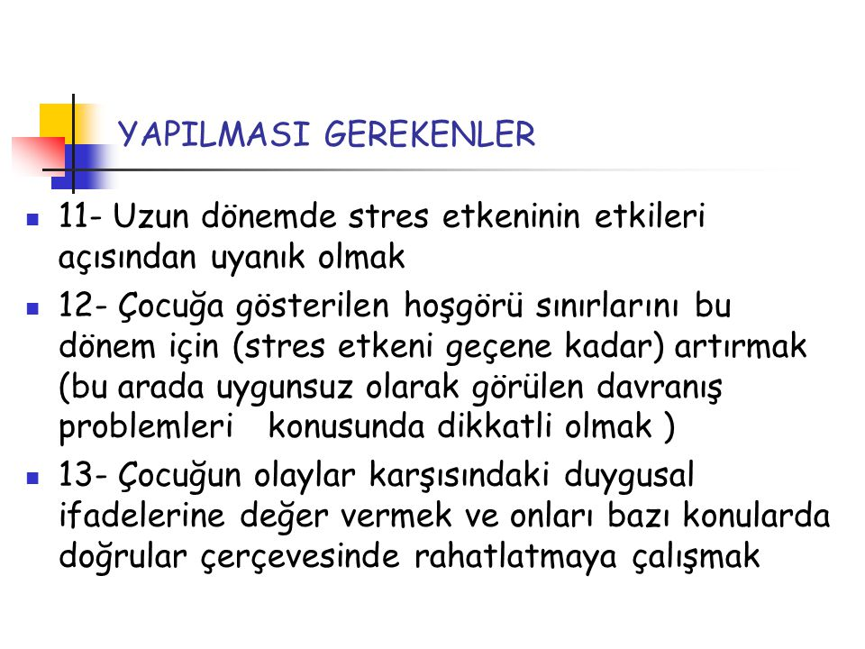 YAPILMASI GEREKENLER 11- Uzun dönemde stres etkeninin etkileri açısından uyanık olmak.