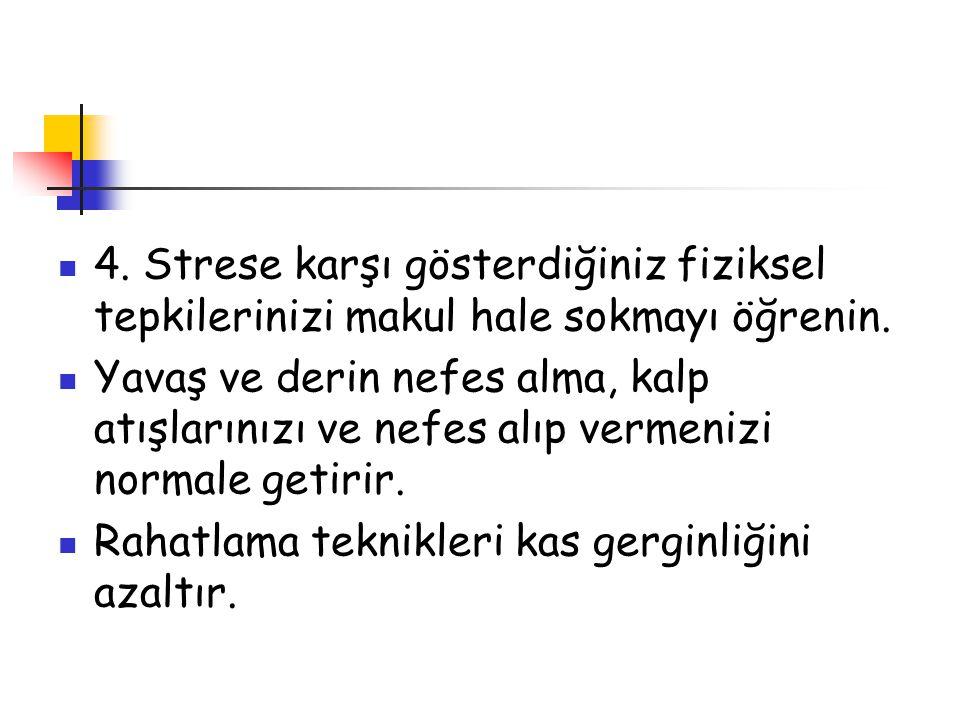 4. Strese karşı gösterdiğiniz fiziksel tepkilerinizi makul hale sokmayı öğrenin.