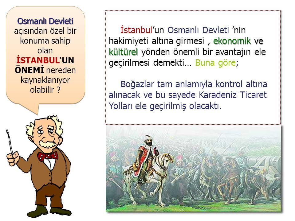 Osmanlı Devleti açısından özel bir konuma sahip olan İSTANBUL'UN ÖNEMİ nereden kaynaklanıyor olabilir