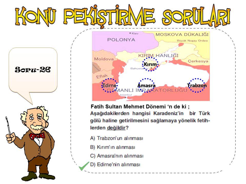 Soru-26 Fatih Sultan Mehmet Dönemi 'n de ki ; Trabzon Kırım Amasra