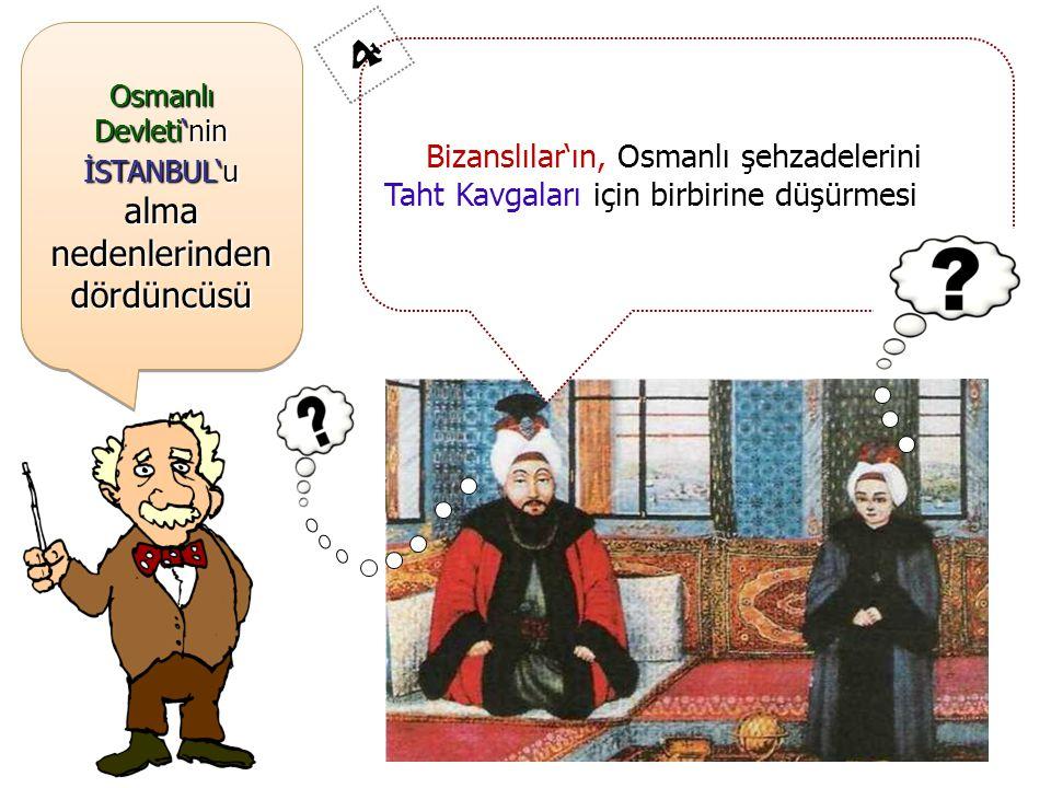 Osmanlı Devleti'nin İSTANBUL'u alma nedenlerinden dördüncüsü