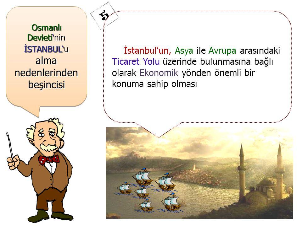Osmanlı Devleti'nin İSTANBUL'u alma nedenlerinden beşincisi