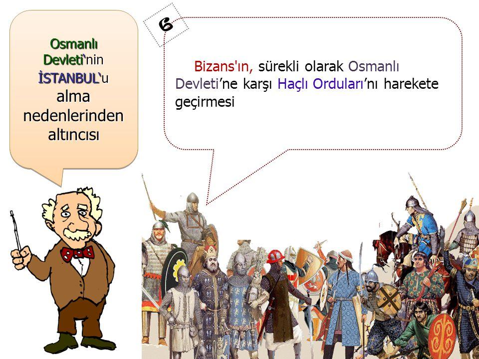 Osmanlı Devleti'nin İSTANBUL'u alma nedenlerinden altıncısı
