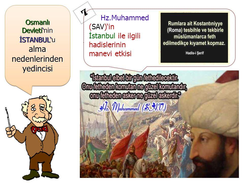 Osmanlı Devleti'nin İSTANBUL'u alma nedenlerinden yedincisi