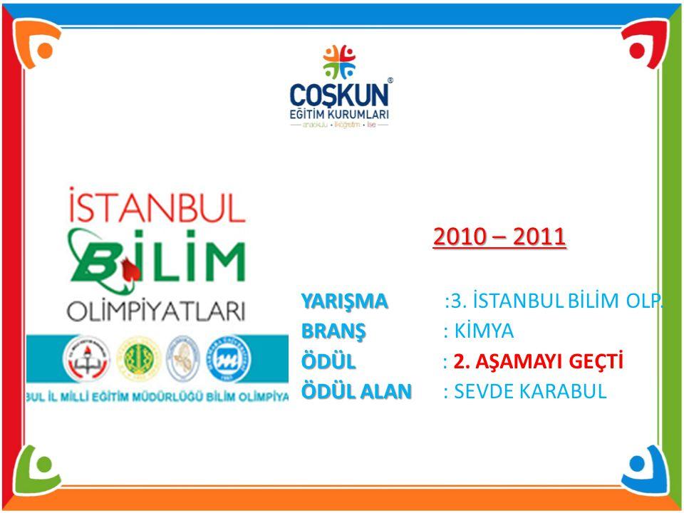 2010 – 2011 YARIŞMA :3. İSTANBUL BİLİM OLP. BRANŞ : KİMYA