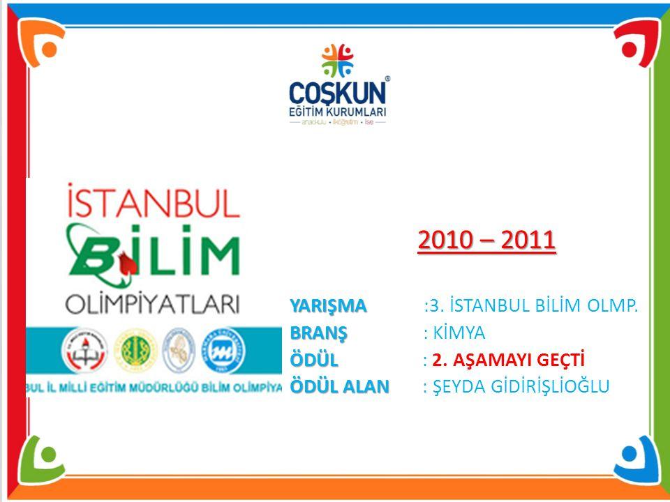 2010 – 2011 YARIŞMA :3. İSTANBUL BİLİM OLMP. BRANŞ : KİMYA