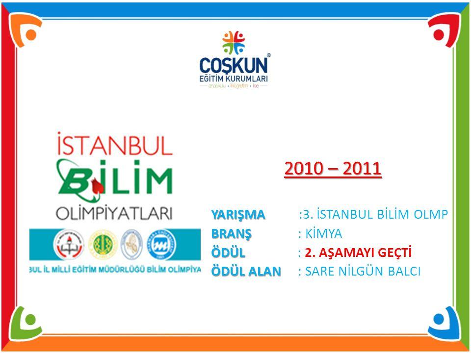 2010 – 2011 YARIŞMA :3. İSTANBUL BİLİM OLMP BRANŞ : KİMYA