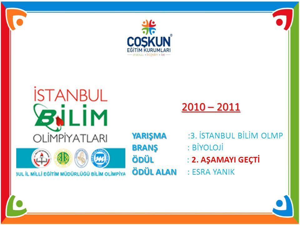 2010 – 2011 YARIŞMA :3. İSTANBUL BİLİM OLMP BRANŞ : BİYOLOJİ