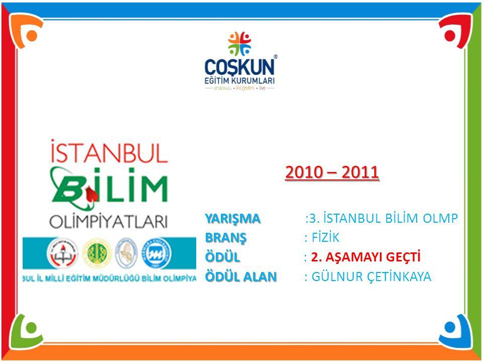2010 – 2011 YARIŞMA :3. İSTANBUL BİLİM OLMP BRANŞ : FİZİK