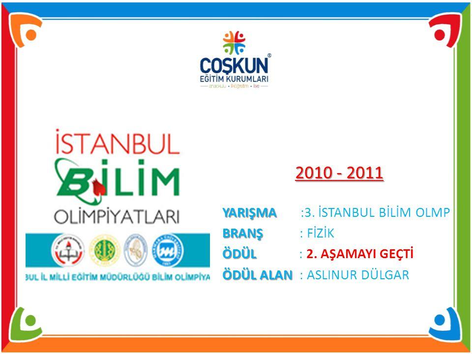 2010 - 2011 YARIŞMA :3. İSTANBUL BİLİM OLMP BRANŞ : FİZİK