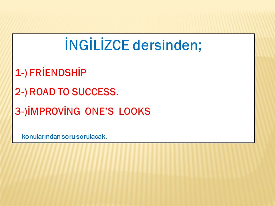 İNGİLİZCE dersinden; 1-) FRİENDSHİP 2-) ROAD TO SUCCESS.
