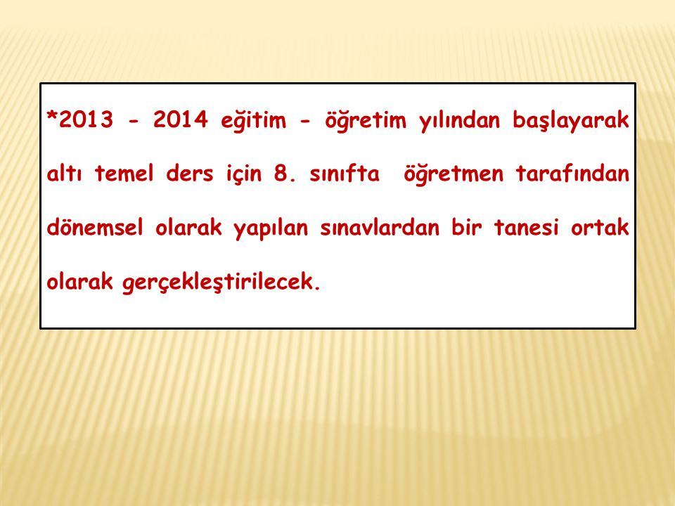 *2013 - 2014 eğitim - öğretim yılından başlayarak altı temel ders için 8.