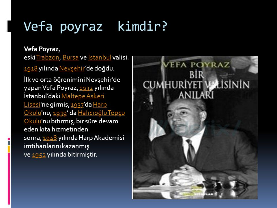 Vefa poyraz kimdir Vefa Poyraz, eski Trabzon, Bursa ve İstanbul valisi. 1918 yılında Nevşehir'de doğdu.