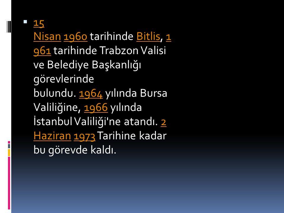 15 Nisan 1960 tarihinde Bitlis, 1 961 tarihinde Trabzon Valisi ve Belediye Başkanlığı görevlerinde bulundu. 1964 yılında Bursa Valiliğine, 1966 yılında İstanbul Valiliği ne atandı. 2 Haziran 1973 Tarihine kadar bu görevde kaldı.