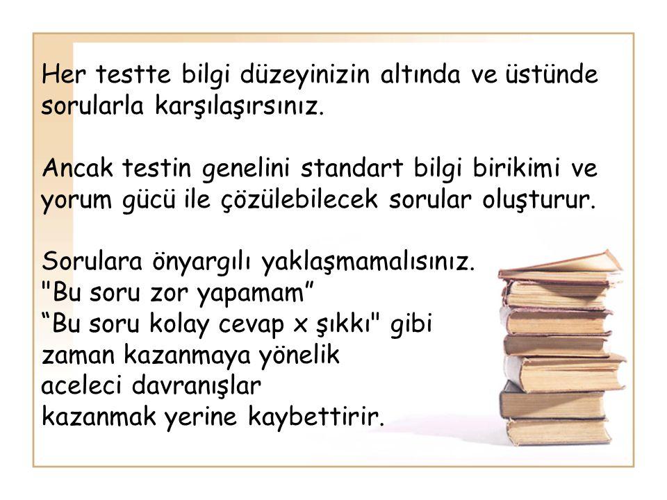 Her testte bilgi düzeyinizin altında ve üstünde sorularla karşılaşırsınız.
