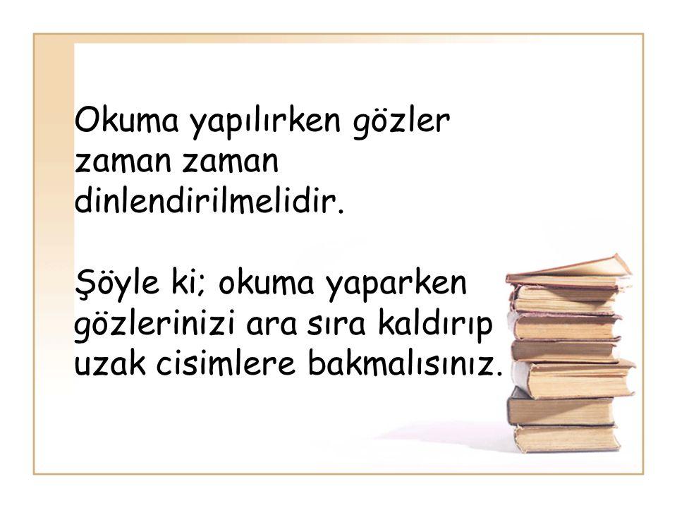 Okuma yapılırken gözler zaman zaman dinlendirilmelidir