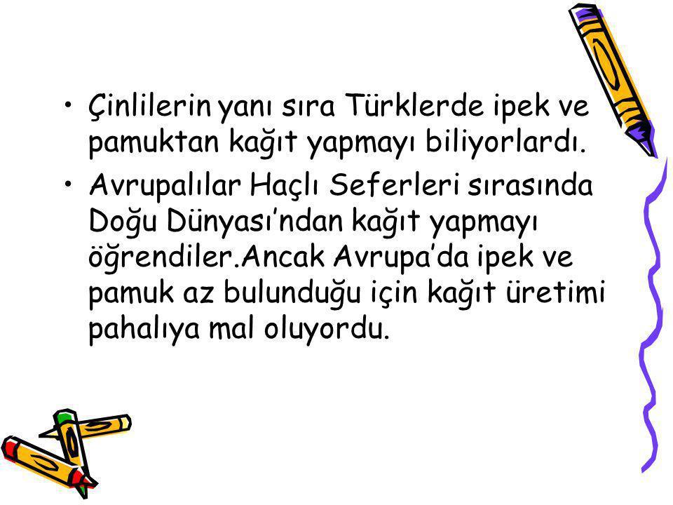 Çinlilerin yanı sıra Türklerde ipek ve pamuktan kağıt yapmayı biliyorlardı.