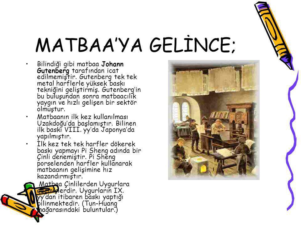 MATBAA'YA GELİNCE;