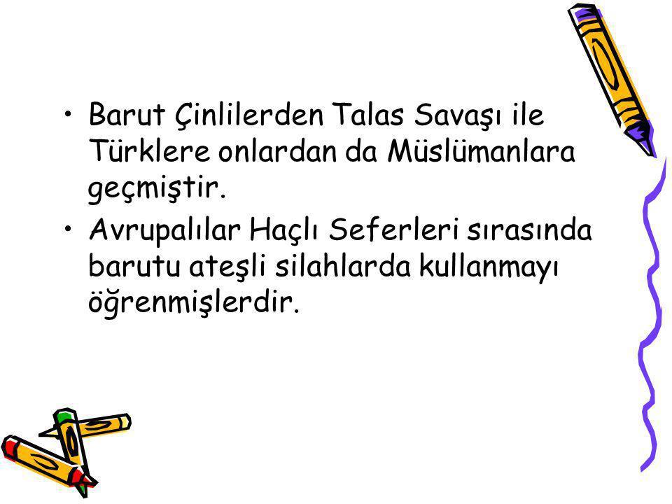 Barut Çinlilerden Talas Savaşı ile Türklere onlardan da Müslümanlara geçmiştir.