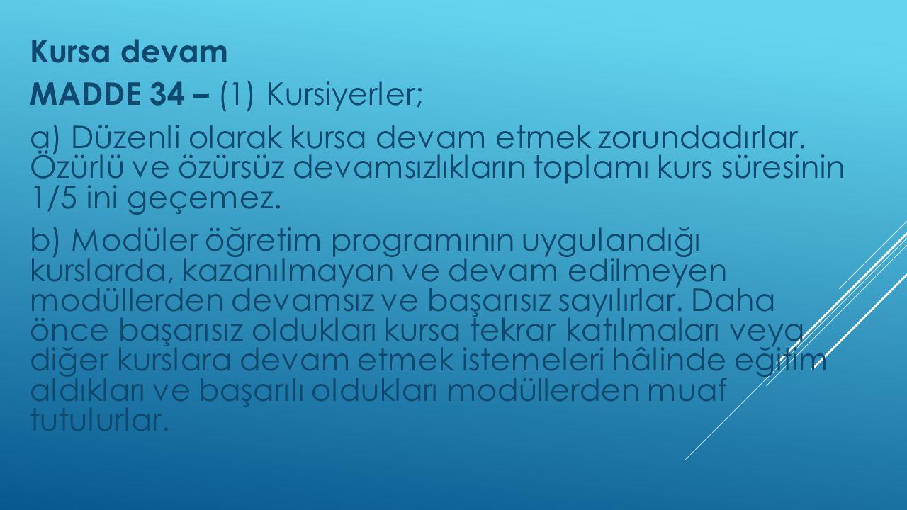 Kursa devam MADDE 34 – (1) Kursiyerler;