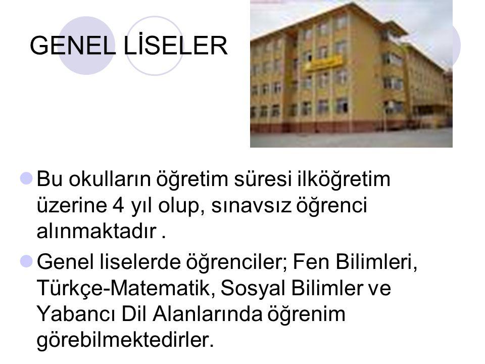 GENEL LİSELER Bu okulların öğretim süresi ilköğretim üzerine 4 yıl olup, sınavsız öğrenci alınmaktadır .
