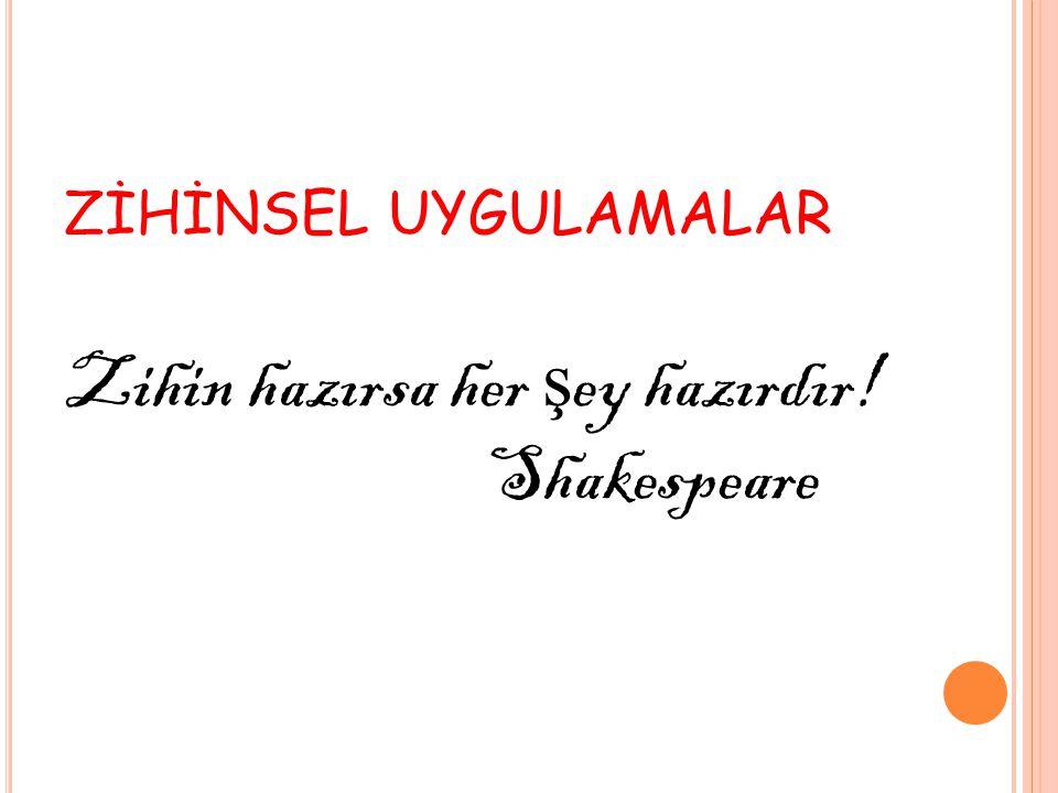Zihin hazırsa her şey hazırdır! Shakespeare