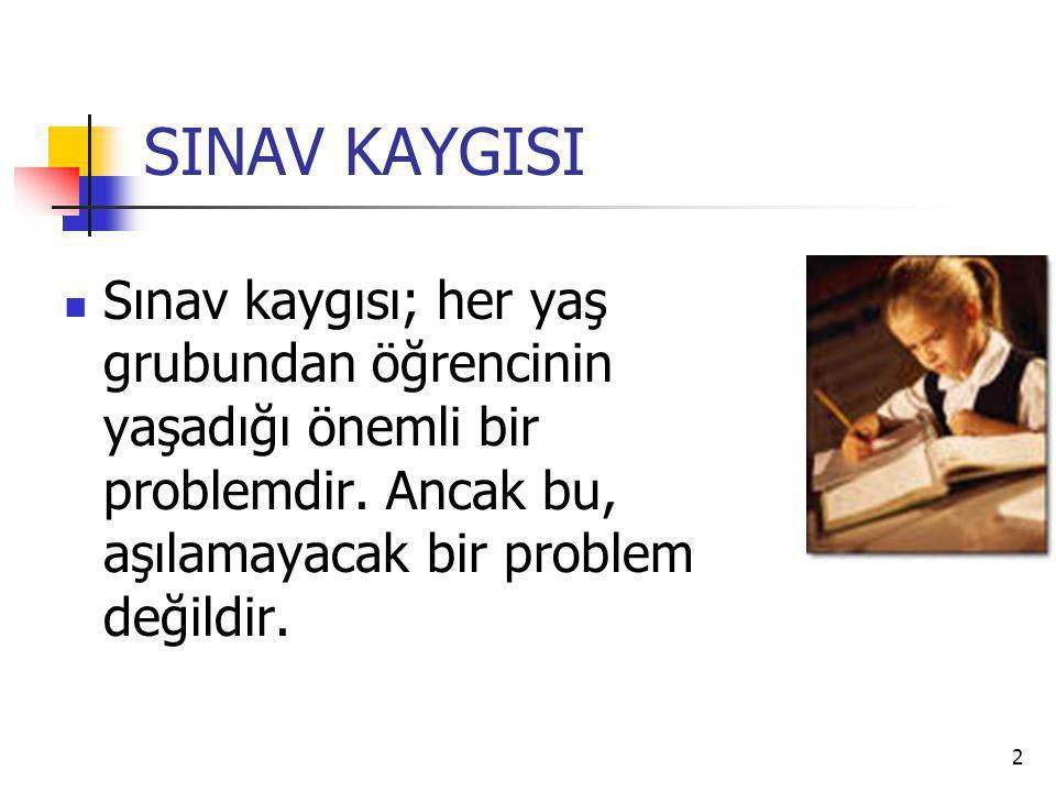 SINAV KAYGISI Sınav kaygısı; her yaş grubundan öğrencinin yaşadığı önemli bir problemdir.