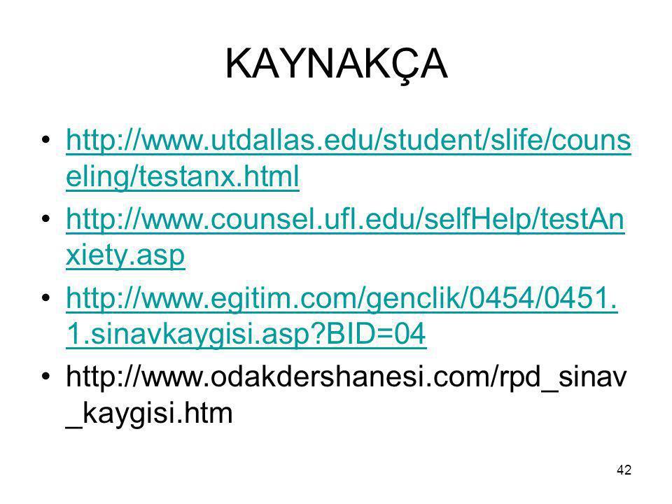 KAYNAKÇA http://www.utdallas.edu/student/slife/counseling/testanx.html