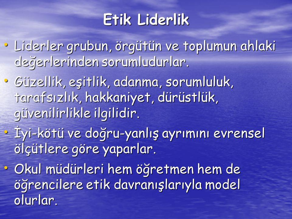 Etik Liderlik Liderler grubun, örgütün ve toplumun ahlaki değerlerinden sorumludurlar.