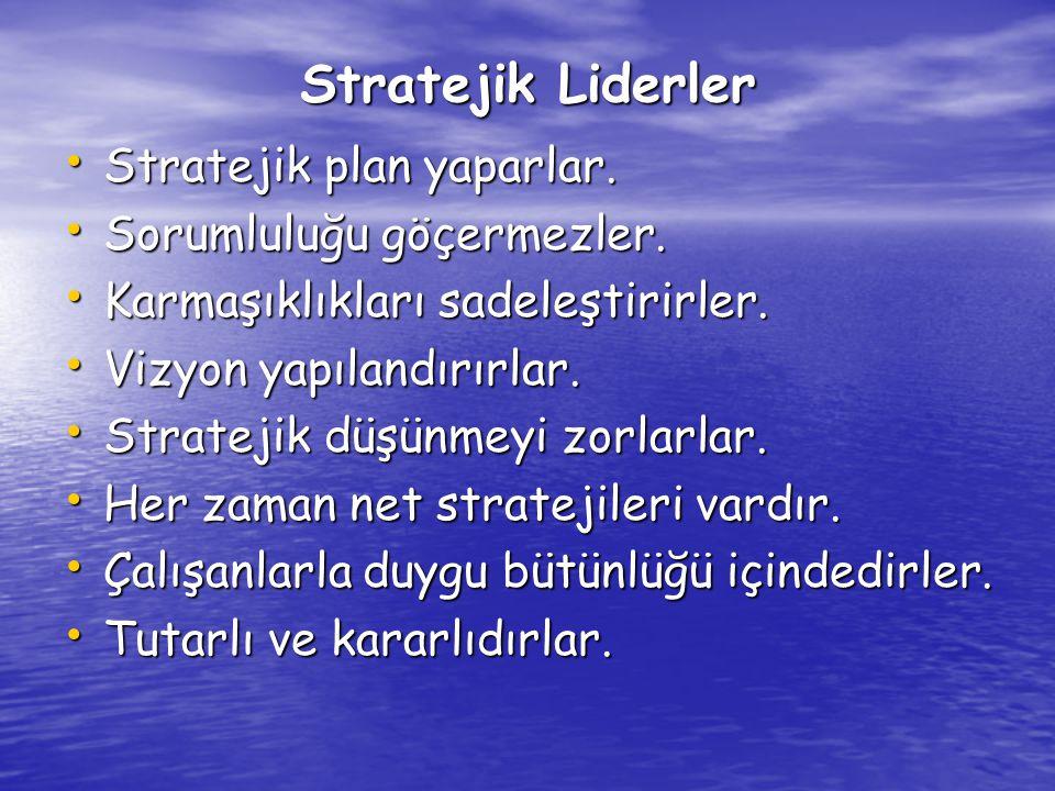 Stratejik Liderler Stratejik plan yaparlar. Sorumluluğu göçermezler.