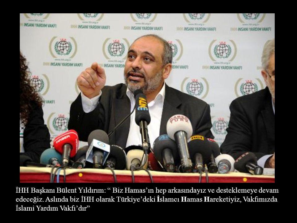 İHH Başkanı Bülent Yıldırım: Biz Hamas'ın hep arkasındayız ve desteklemeye devam