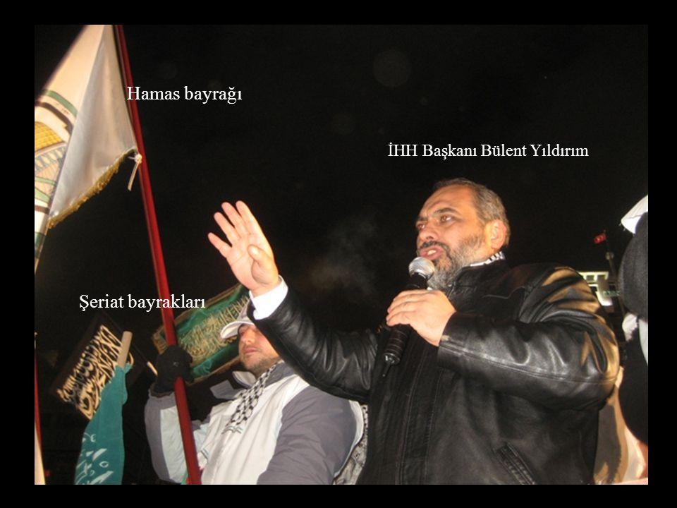 Hamas bayrağı İHH Başkanı Bülent Yıldırım Şeriat bayrakları