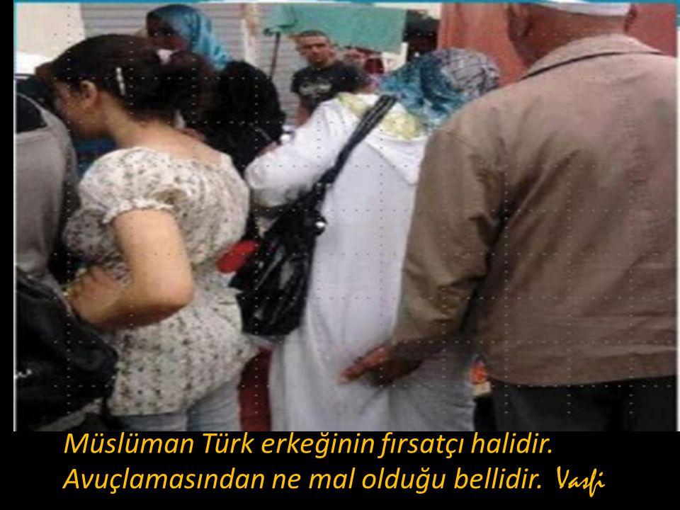 Müslüman Türk erkeğinin fırsatçı halidir.
