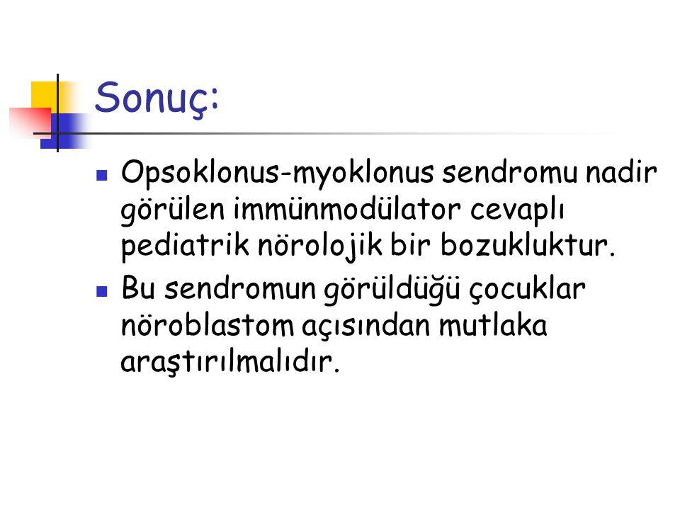 Sonuç: Opsoklonus-myoklonus sendromu nadir görülen immünmodülator cevaplı pediatrik nörolojik bir bozukluktur.
