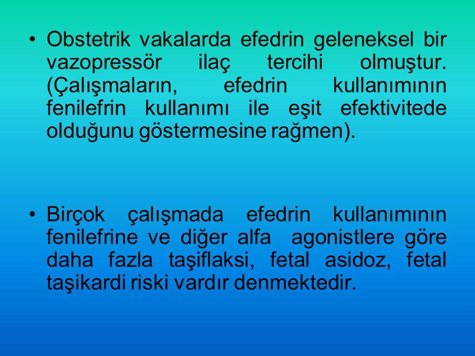 Obstetrik vakalarda efedrin geleneksel bir vazopressör ilaç tercihi olmuştur. (Çalışmaların, efedrin kullanımının fenilefrin kullanımı ile eşit efektivitede olduğunu göstermesine rağmen).