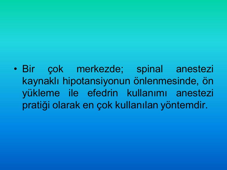 Bir çok merkezde; spinal anestezi kaynaklı hipotansiyonun önlenmesinde, ön yükleme ile efedrin kullanımı anestezi pratiği olarak en çok kullanılan yöntemdir.