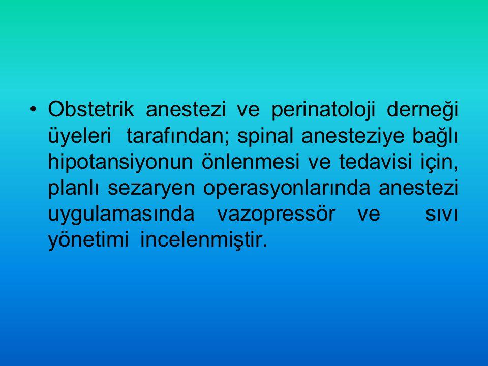 Obstetrik anestezi ve perinatoloji derneği üyeleri tarafından; spinal anesteziye bağlı hipotansiyonun önlenmesi ve tedavisi için, planlı sezaryen operasyonlarında anestezi uygulamasında vazopressör ve sıvı yönetimi incelenmiştir.