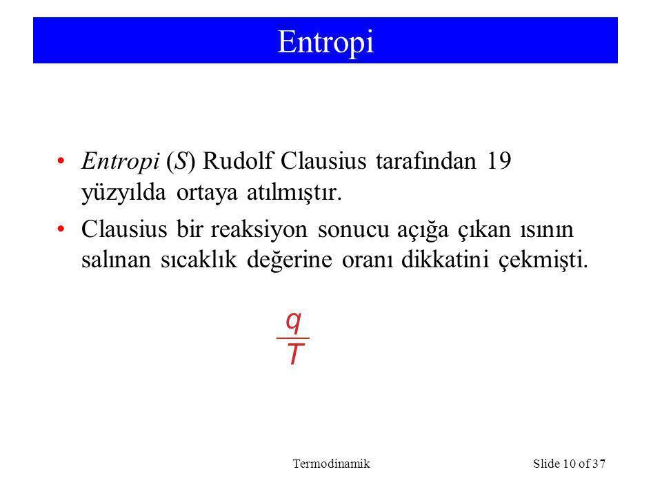 Entropi Entropi (S) Rudolf Clausius tarafından 19 yüzyılda ortaya atılmıştır.
