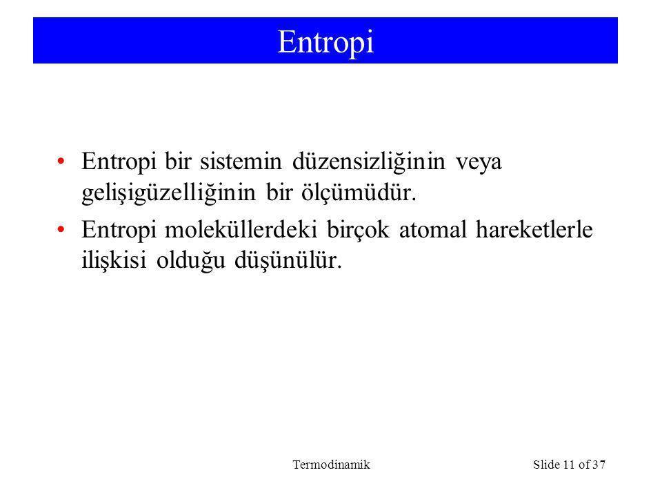 Entropi Entropi bir sistemin düzensizliğinin veya gelişigüzelliğinin bir ölçümüdür.