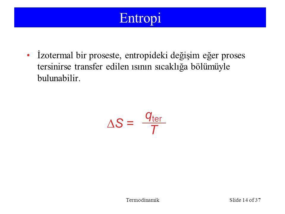 Entropi İzotermal bir proseste, entropideki değişim eğer proses tersinirse transfer edilen ısının sıcaklığa bölümüyle bulunabilir.