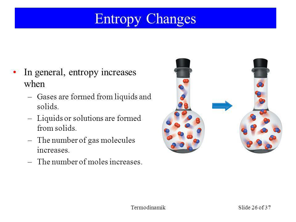 Entropy Changes In general, entropy increases when