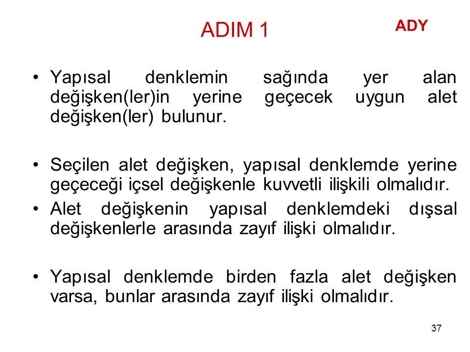 ADIM 1 ADY. Yapısal denklemin sağında yer alan değişken(ler)in yerine geçecek uygun alet değişken(ler) bulunur.