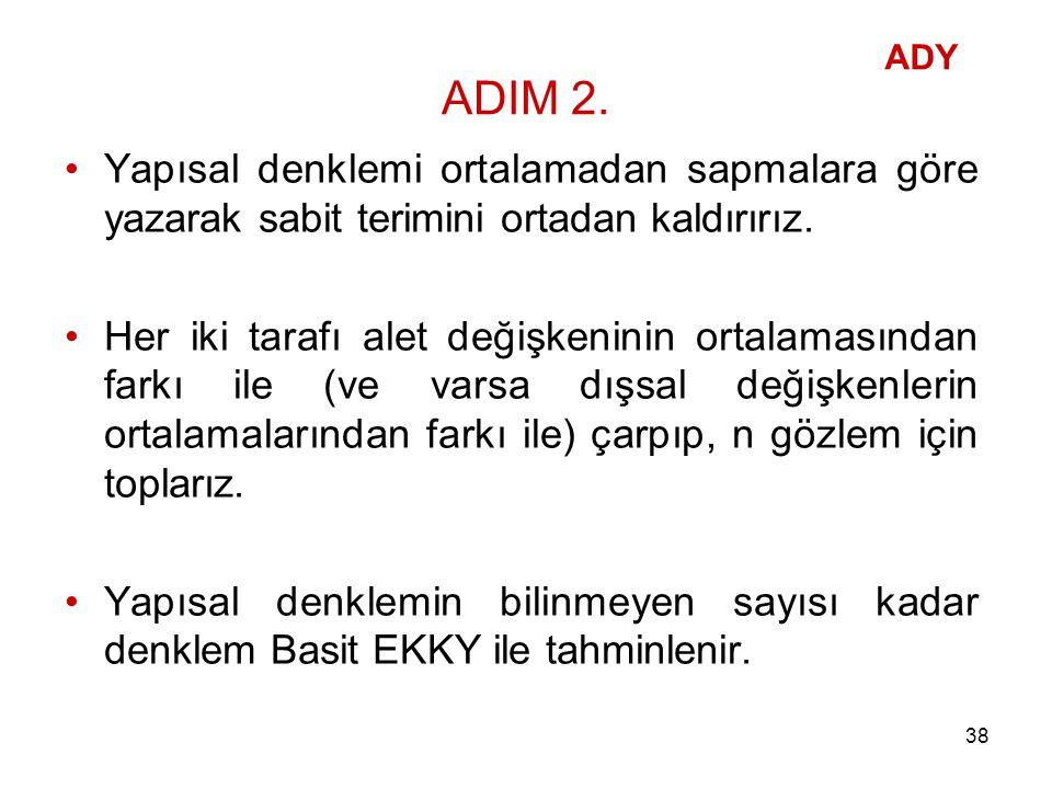 ADIM 2. ADY. Yapısal denklemi ortalamadan sapmalara göre yazarak sabit terimini ortadan kaldırırız.