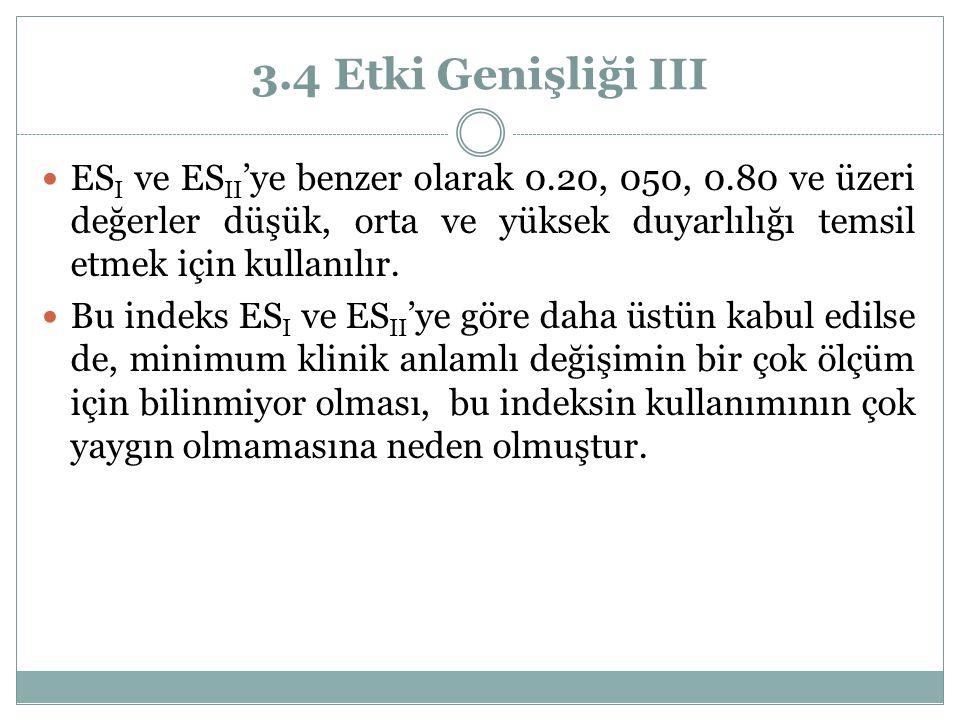 3.4 Etki Genişliği III ESI ve ESII'ye benzer olarak 0.20, 050, 0.80 ve üzeri değerler düşük, orta ve yüksek duyarlılığı temsil etmek için kullanılır.
