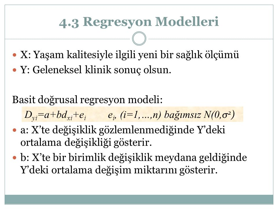 4.3 Regresyon Modelleri X: Yaşam kalitesiyle ilgili yeni bir sağlık ölçümü. Y: Geleneksel klinik sonuç olsun.