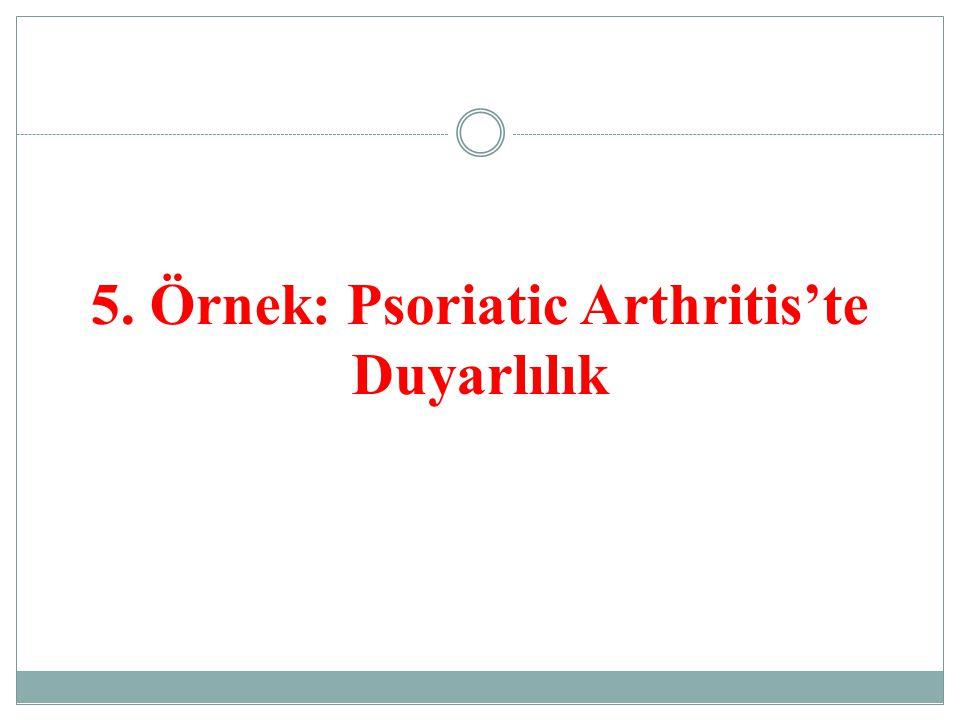 5. Örnek: Psoriatic Arthritis'te Duyarlılık