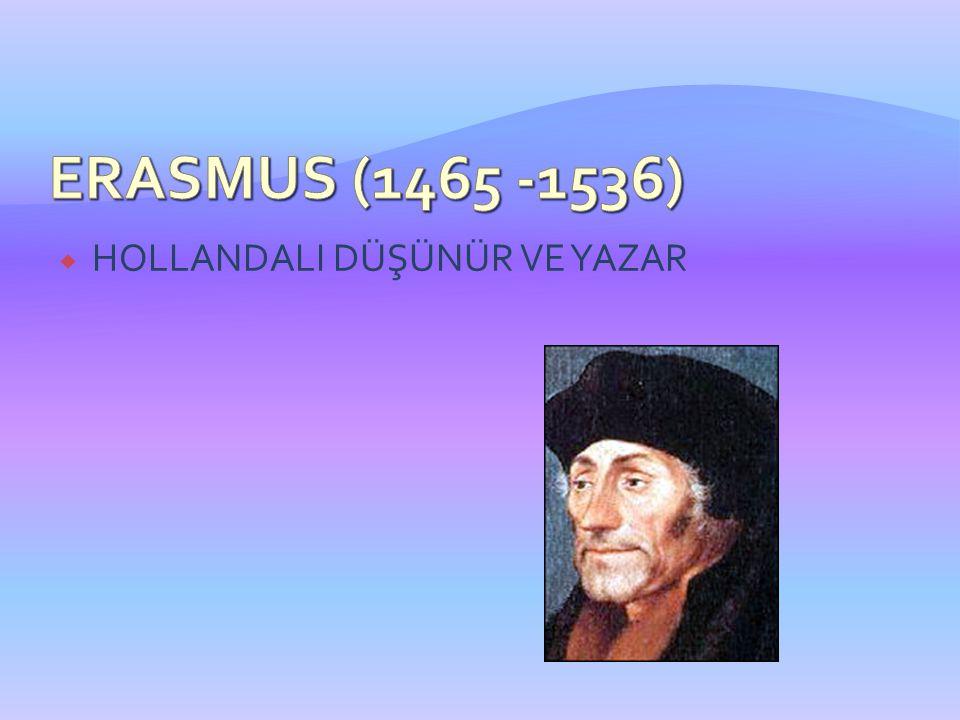 ERASMUS (1465 -1536) HOLLANDALI DÜŞÜNÜR VE YAZAR